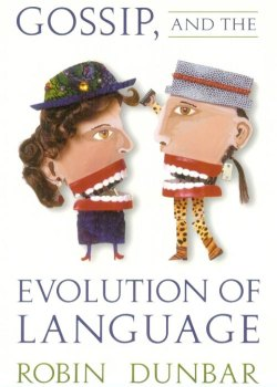 "Robin Dunbar's ""Gossip, Grooming and the Evolution of Language"""
