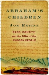 Abraham's Children: Race, Identity and the DNA of the Chosen People by Jon Entine